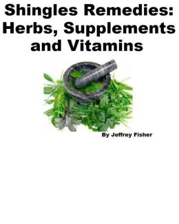 Shingles Remedies: Herbs, Supplements and Vitamins