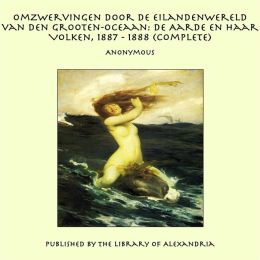 Omzwervingen door de Eilandenwereld van den Grooten-oceaan: De Aarde en Haar Volken, 1887 - 1888 (Complete)