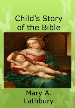 Child's Story of the Bible - Illustrated