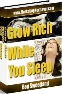 Get Rich eBook - Grow Rich While You Sleep - HELPING YOU GROW RICH....