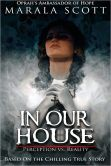 Book Cover Image. Title: In Our House:  Perception vs. Reality, Author: Marala Scott