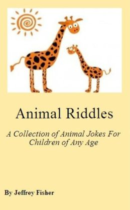 Animal Riddles: A Collection of Animal Jokes for Children of Any Age