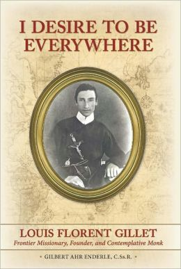 I Desire to be Everywhere, Louis Florent Gillet: Frontier Missionary, Founder, and Contemplative Monk