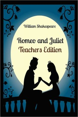 Romeo and Juliet: Teachers Edition