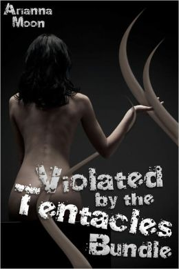 Violated by the Tentacles (Tentacle Sex, Three Pack Erotica Bundle)