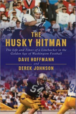 The Husky Hitman: The Life and Times of a Linebacker in the Golden Age of Washington Football