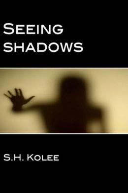 Seeing Shadows (Shadow Series #1)