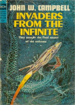 Invaders from the Infinite: A Science Fiction, Pulp, Post-1930 Classic By John W. Campbell, Jr.! AAA+++