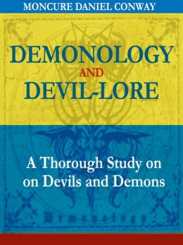 Demonology and Devil-Lore: A Thorough Study on Devils and Demons (Illustrated)