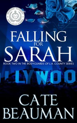 Falling For Sarah (Book Two In The Bodyguards Of L.A. County Series)