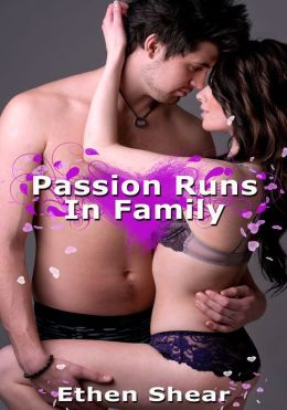 Passion Runs In Family - Confessional Erotica/Women's Erotica/Menage/Multiple Partners