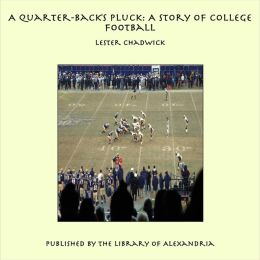 A Quarter-Back's Pluck: A Story of College Football