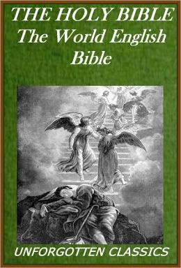 THE HOLY BIBLE (WEB) World English Bible, The Old & New Testaments (with links for easy navigation)