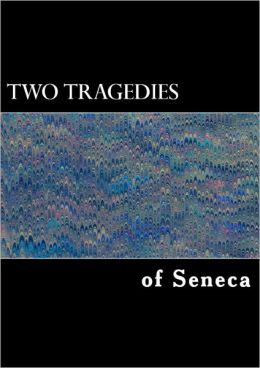 Two Tragedies of Seneca: