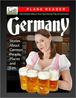 Germany Plane Reader - Get Excited About Your Upcoming Trip to Germany: Stories about the People, Places, and Eats of Germany
