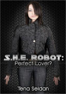 Science Fiction Erotica: S.H.E. Robot - Perfect Lover?