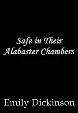 Safe in Their Alabaster Chambers
