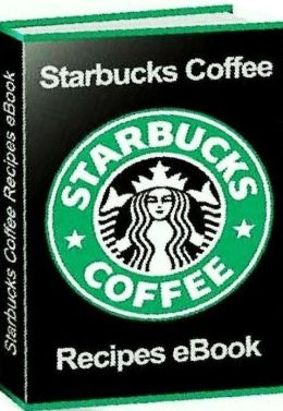 How to Make Starbucks Coffee Recipes eBook..