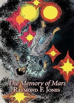 The Memory of Mars: A Science Fiction, Post-1930, Short Story Classic By Raymond F. Jones! AAA+++