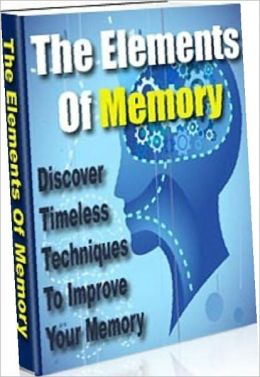 Memory Improvement eBook about The Elements of Memory - This eBook will cover timeless techniques from the early nineteenth century to enable you to improve your memory that still works, even today.