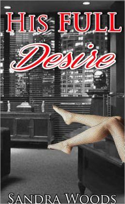 His Full Desire (BBW Billionaire BDSM Erotica)