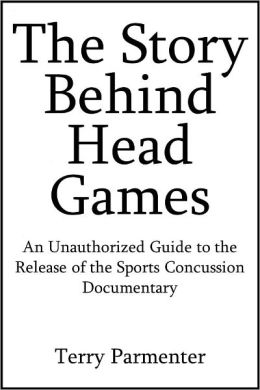 The Story Behind Head Games: An Unauthorized Guide to the Release of the Sports Concussion Documentary [Article]