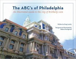 The ABC's of Philadelphia: An Illustrated Guide to the City of Brotherly Love
