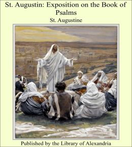 St. Augustin: Exposition on the Book of Psalms