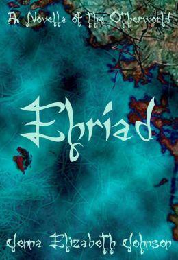 Ehriad - A Novella of the Otherworld