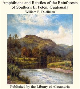 Amphibians and Reptiles of the Rainforests of Southern El Peten, Guatemala