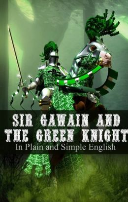 Sir Gawain and the Green Knight In Plain and Simple English (A Modern Translation and the Original Version)