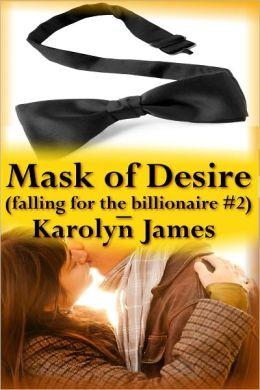 Mask of Desire (Falling for the Billionaire #2) (billionaire erotic romance)