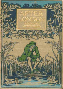 After London or Wild England: A Science Fiction, Adventure, Nature Classic By Richard Jefferies! AAA+++