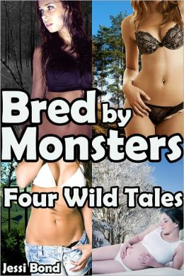 Bred By Monsters: Four Wild Tales (M/F Monster Breeding Erotica)