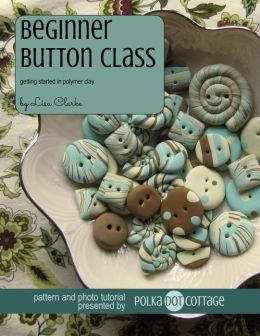 Beginner Button Class: Getting Started With Polymer Clay