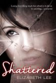 Book Cover Image. Title: Shattered, Author: Elizabeth Lee