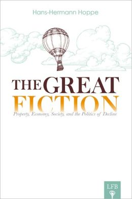 The Great Fiction: Property, Economy, Society, and the Politics of Decline (LFB)