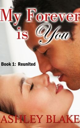 My Forever is You, Book 1: Reunited