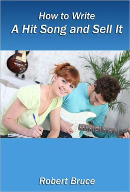 How to Write a Hit Song and Sell It