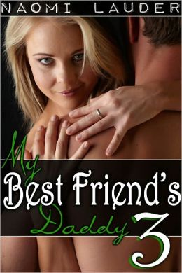 My Best Friend's Daddy 3 (taboo sex erotica)