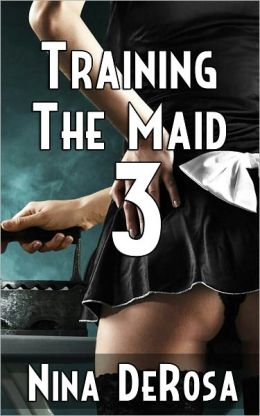 Training the Maid Part 3 (Submissive Maid Bondage Erotica)