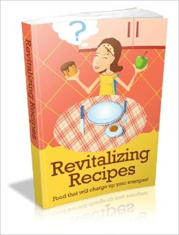 Revitalizing Recipes: Food That Will Charge Up Your Energies!