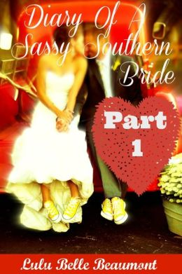 Diary Of A Sassy Southern Bride Part 1 (for fans of Janet Evanovich, Charlaine Harris, Nicolas Sparks)