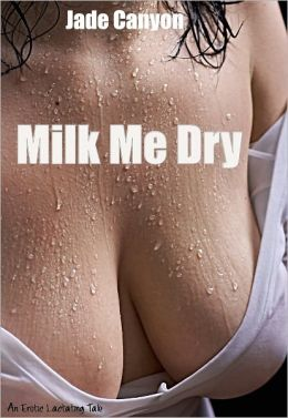 Milk Me Dry An Erotica Lactating Sex Story (Breastfeeding Sex Stories)