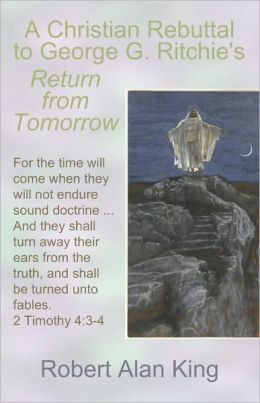 A Christian Rebuttal to George G. Ritchie's Return from Tomorrow
