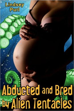 Abducted and Bred by Alien Tentacles (reluctant probing gangbang impregnation)