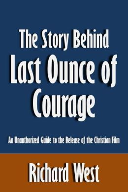 The Story Behind Last Ounce of Courage: An Unauthorized Guide to the Release of the Christian Film [Article]