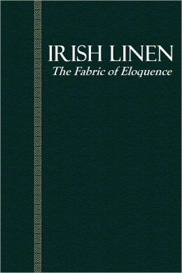 IRISH LINEN, The Fabric of Eloquence