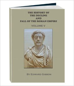 THE HISTORY OF THE DECLINE AND FALL OF THE ROMAN EMPIRE - Volume 5 (Annotated)