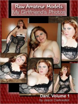 Raw Amateur Models: Dani, Vol. 1, MILF Naked and Nude Tits, Boobs, Breasts, and Pussy BBW Chubby Fat Glamour Model Photos